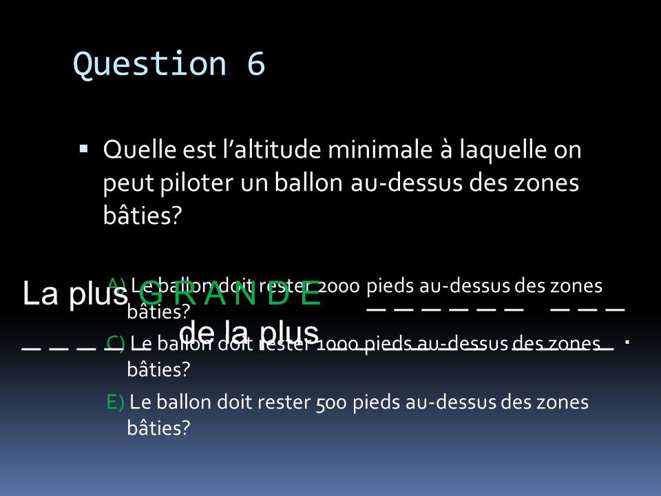 Question 6 La plus G R A N D E _ _ _ _ _ _ _ _ _