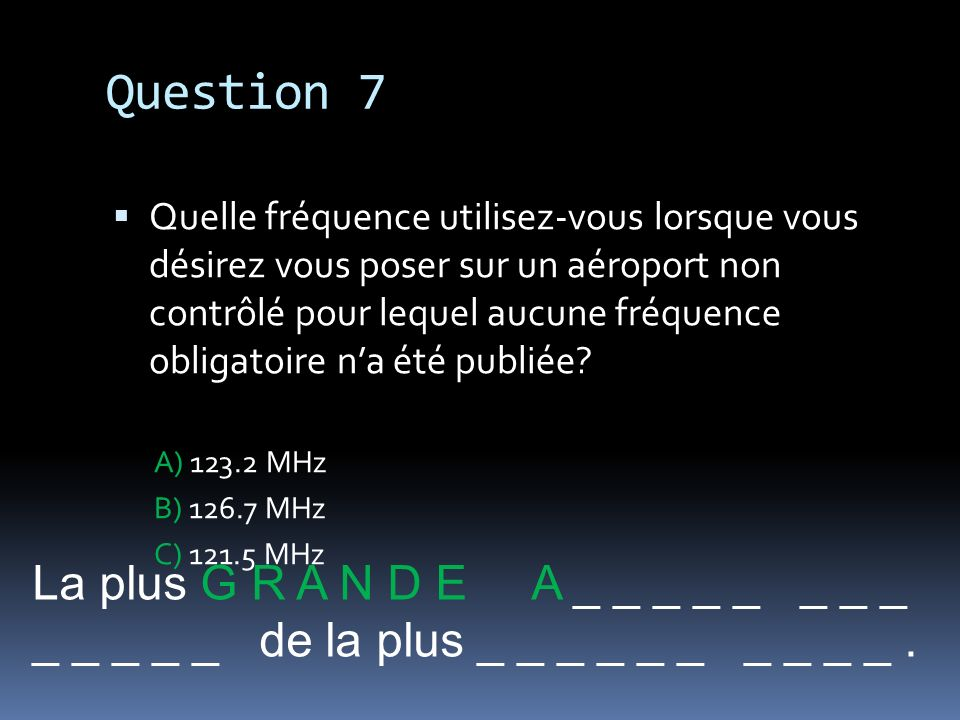 Question 7 La plus G R A N D E A _ _ _ _ _ _ _ _