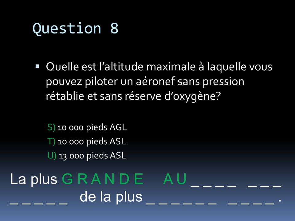 Question 8 La plus G R A N D E A U _ _ _ _ _ _ _