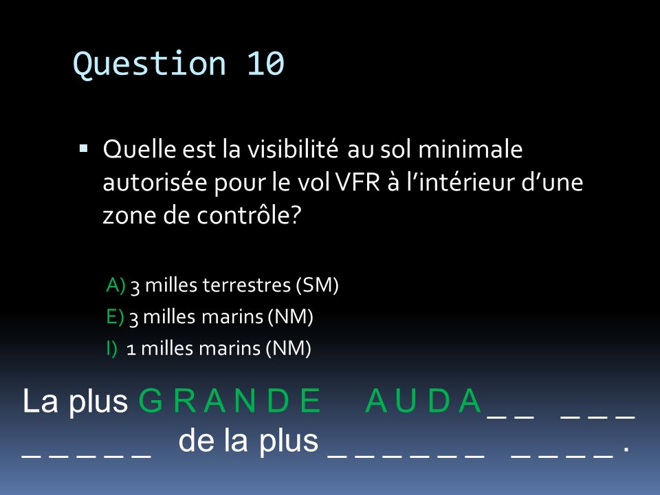 Question 10 La plus G R A N D E A U D A _ _ _ _ _