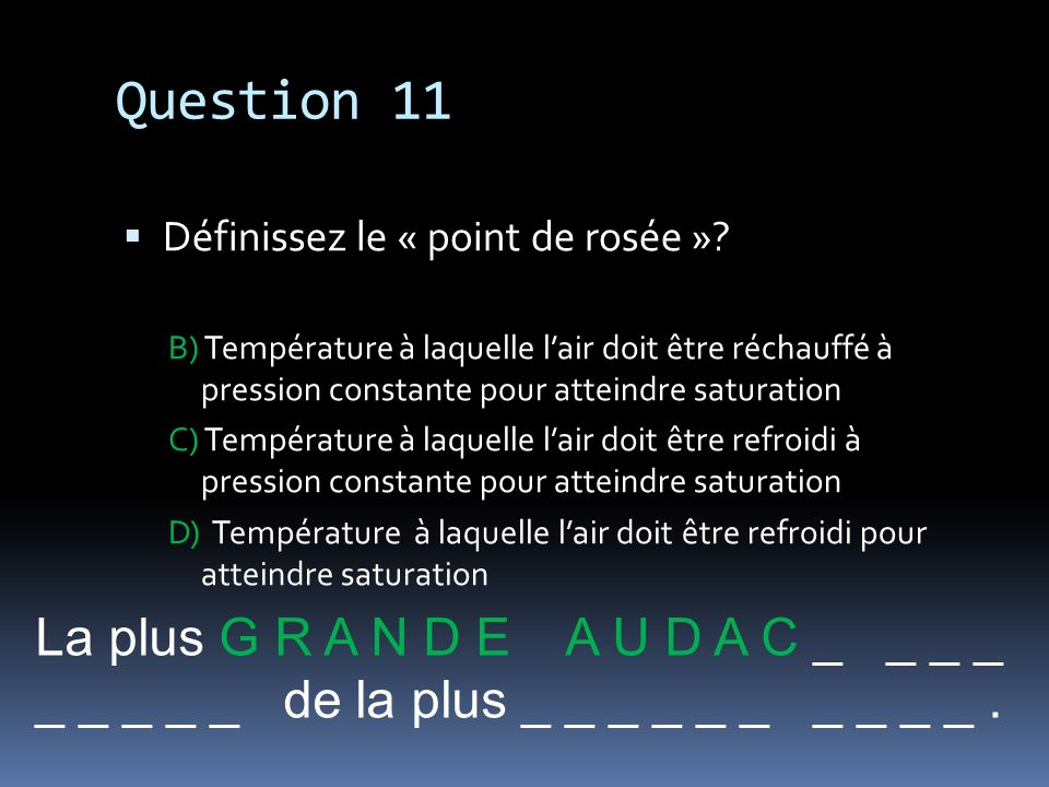 Question 11 La plus G R A N D E A U D A C _ _ _ _