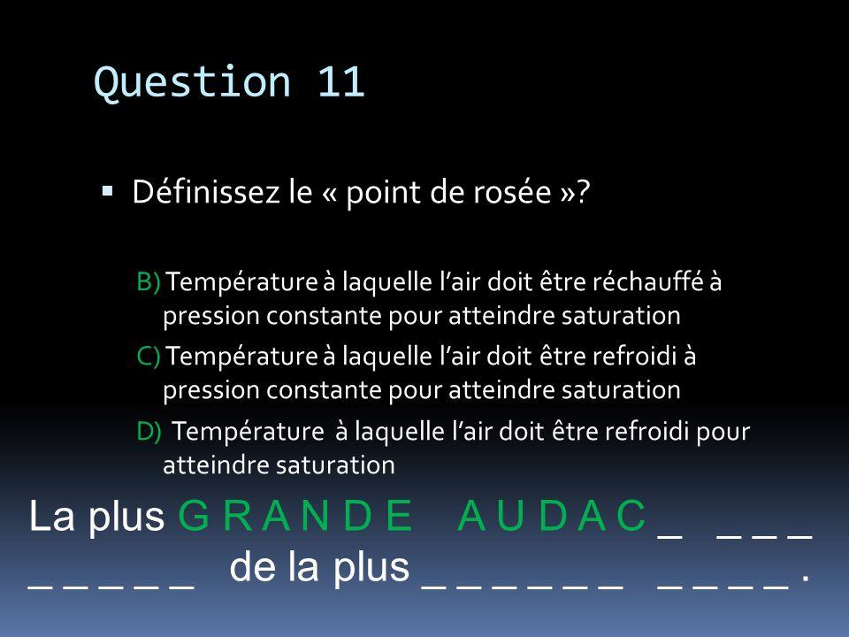Question 11 La plus G R A N D E A U D A C _ _ _ _