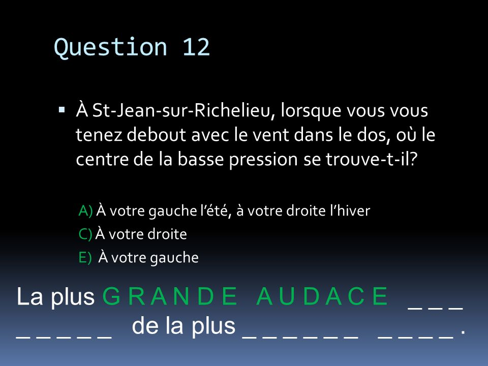Question 12 La plus G R A N D E A U D A C E _ _ _
