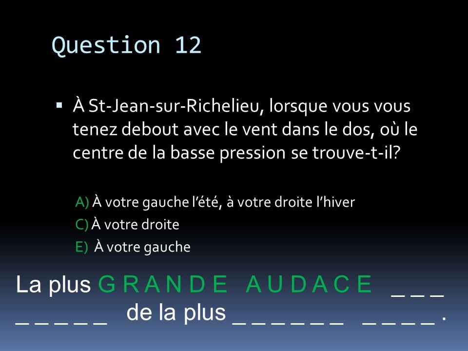 Question 12 La plus G R A N D E A U D A C E _ _ _