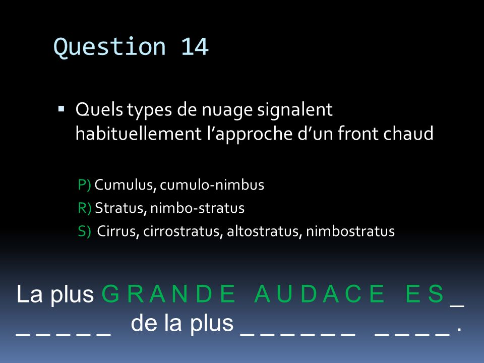 Question 14 La plus G R A N D E A U D A C E E S _