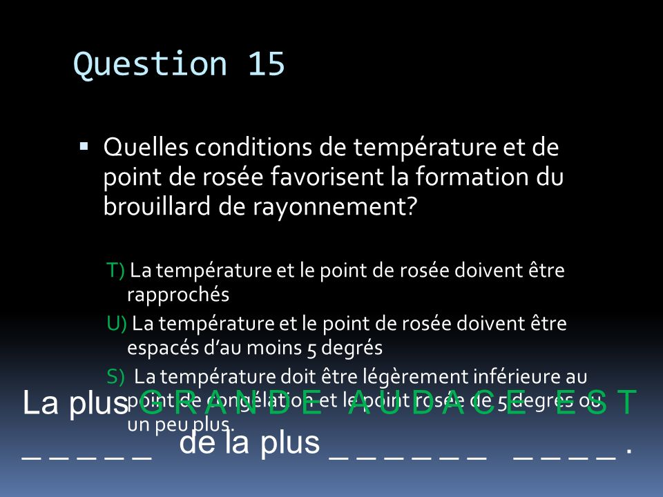 Question 15 La plus G R A N D E A U D A C E E S T