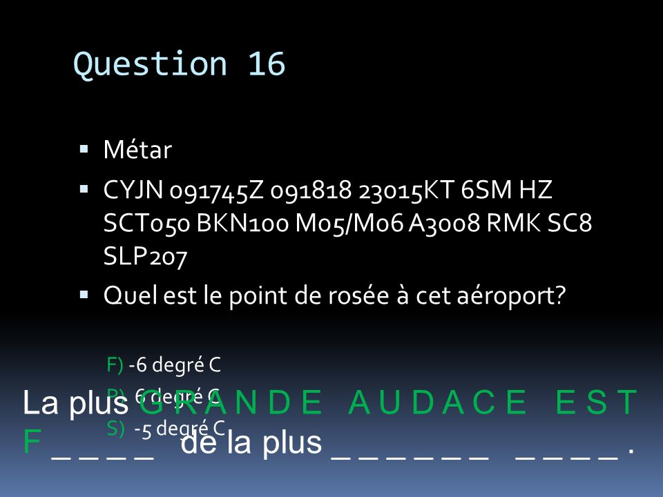 Question 16 La plus G R A N D E A U D A C E E S T