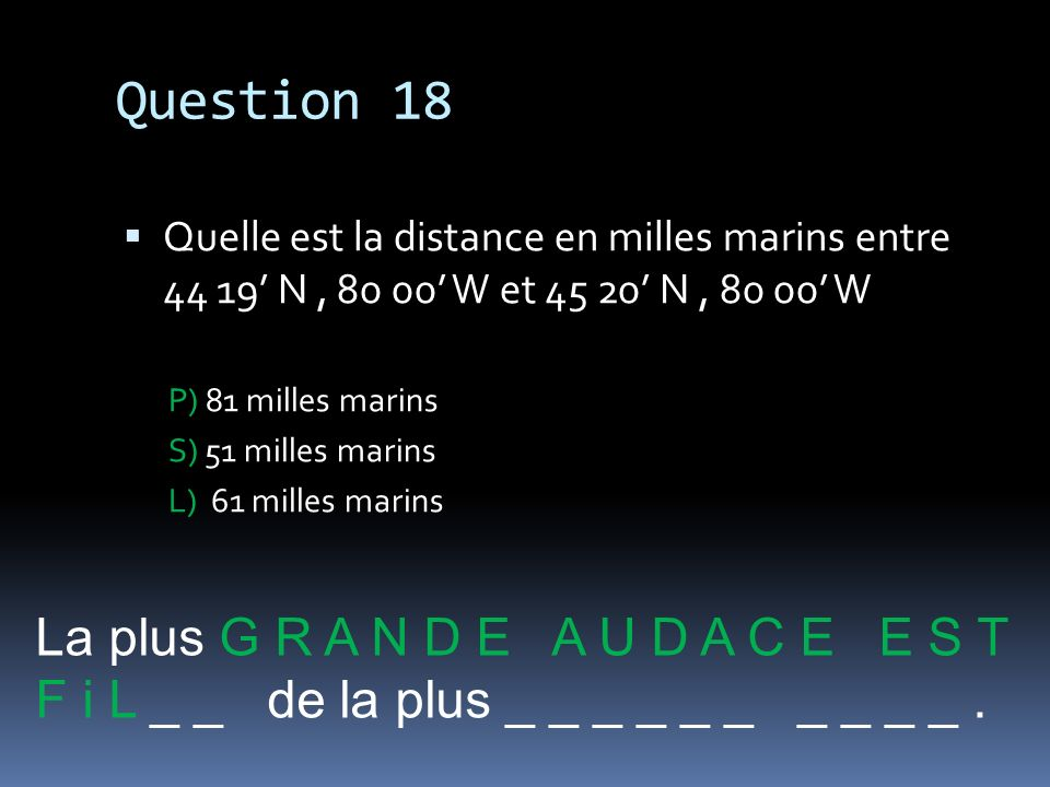 Question 18 La plus G R A N D E A U D A C E E S T