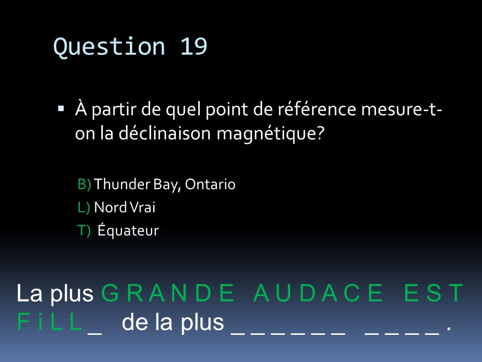 Question 19 La plus G R A N D E A U D A C E E S T