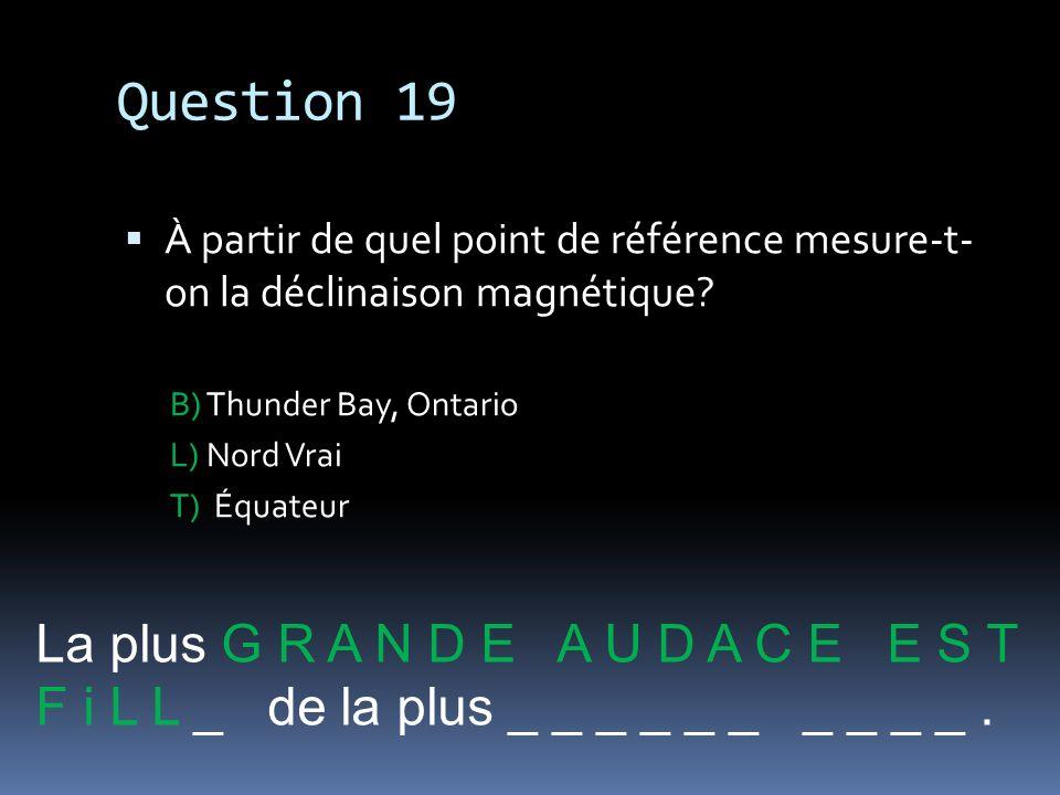 Question 19 La plus G R A N D E A U D A C E E S T