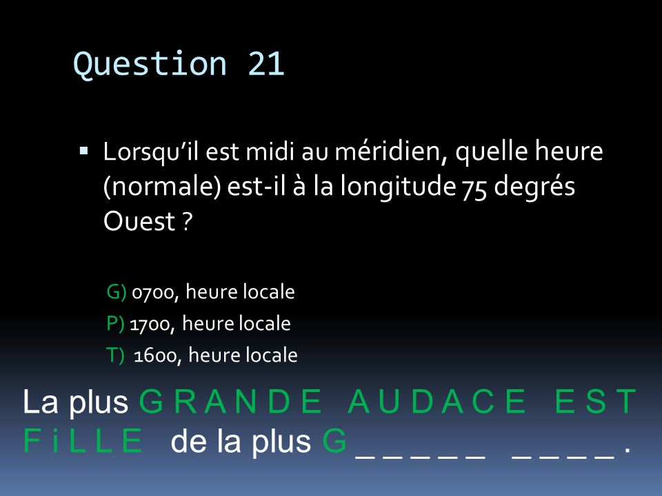 Question 21 La plus G R A N D E A U D A C E E S T