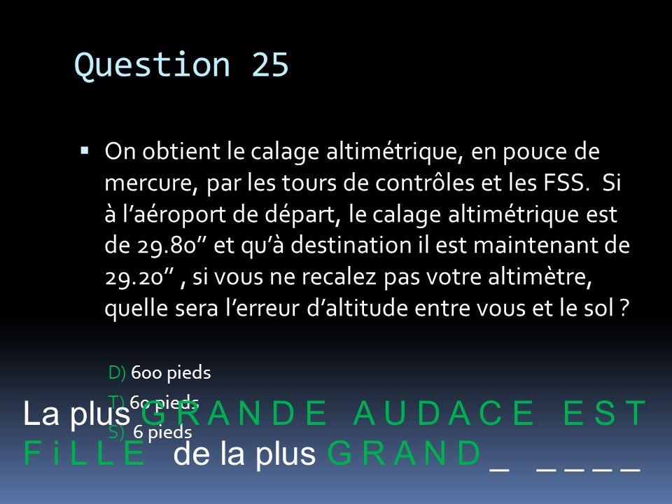 Question 25 La plus G R A N D E A U D A C E E S T