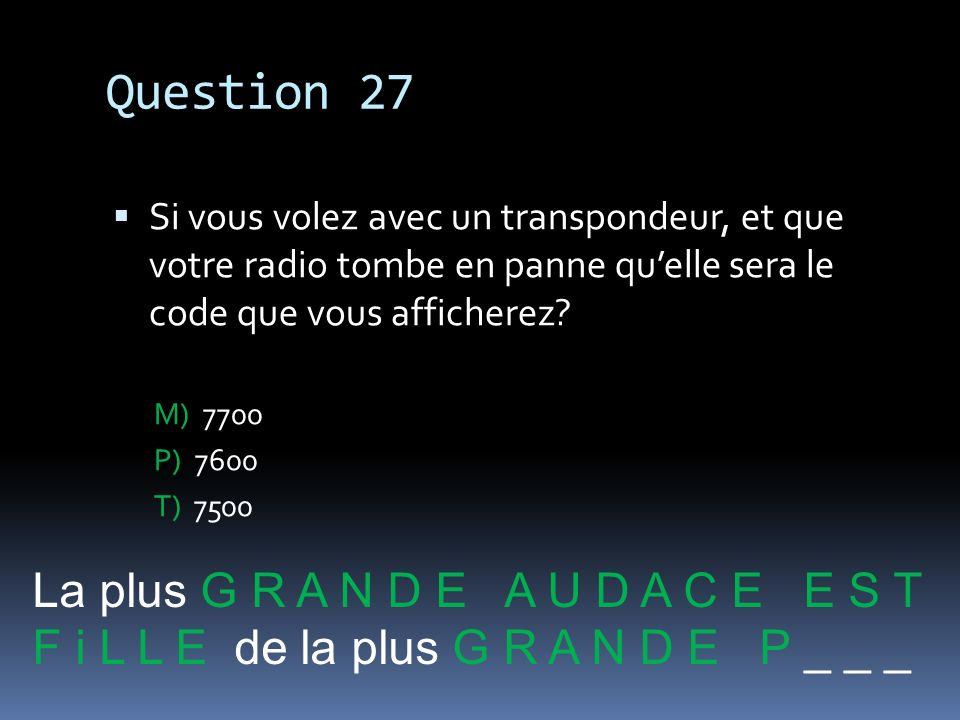 Question 27 La plus G R A N D E A U D A C E E S T