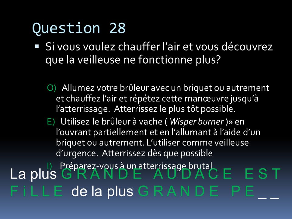 Question 28 La plus G R A N D E A U D A C E E S T