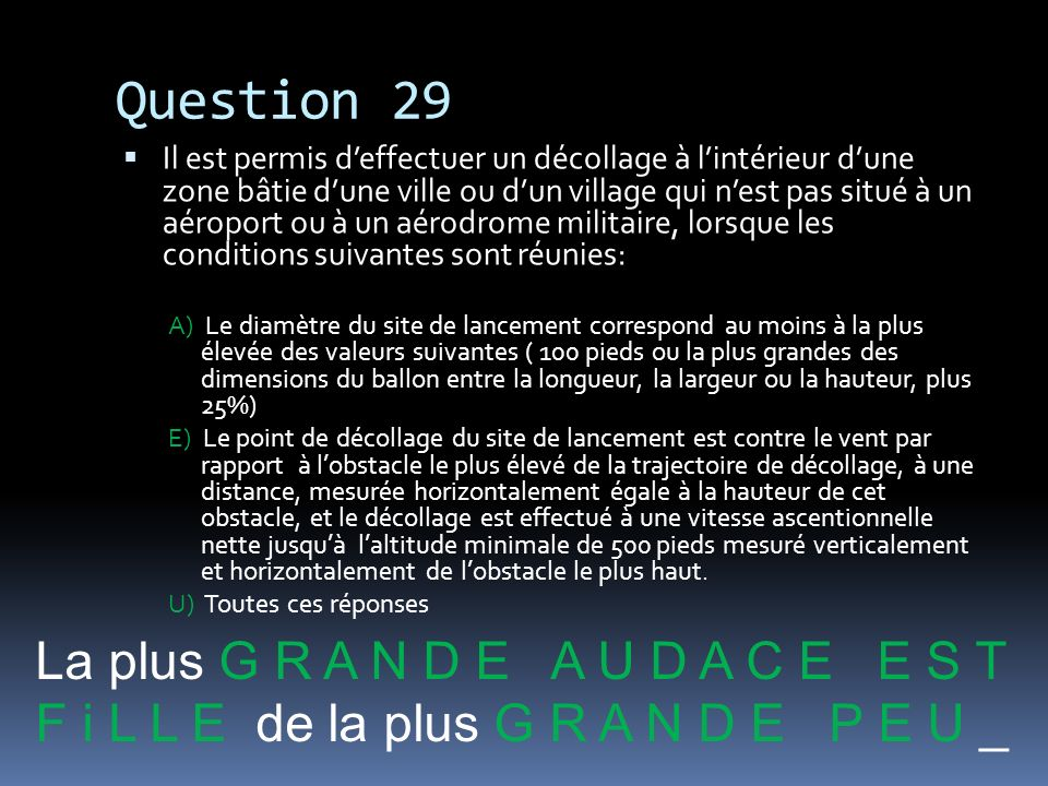 Question 29 La plus G R A N D E A U D A C E E S T