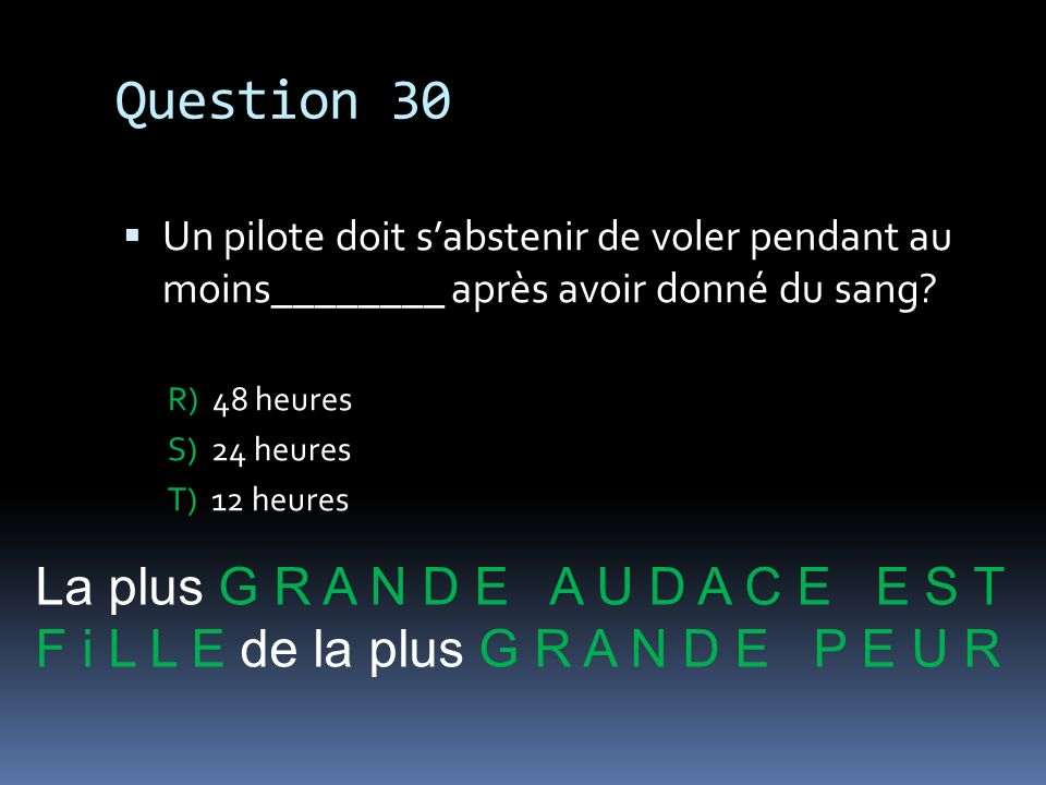 Question 30 La plus G R A N D E A U D A C E E S T