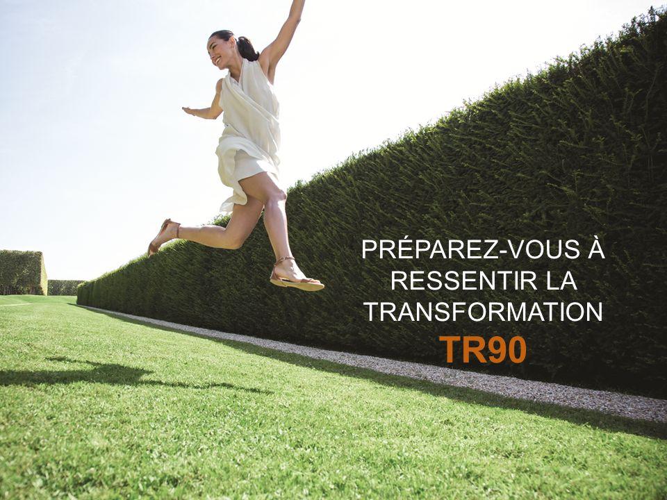 PRÉPAREZ-VOUS À RESSENTIR LA TRANSFORMATION