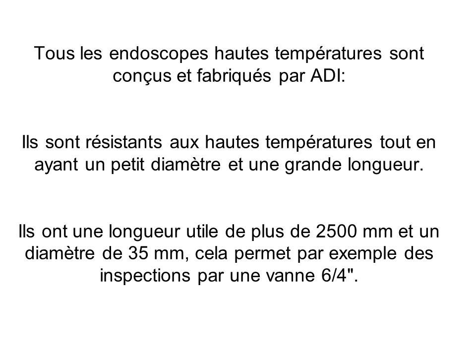 Tous les endoscopes hautes températures sont conçus et fabriqués par ADI: Ils sont résistants aux hautes températures tout en ayant un petit diamètre et une grande longueur.