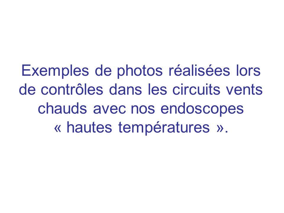 Exemples de photos réalisées lors de contrôles dans les circuits vents chauds avec nos endoscopes « hautes températures ».