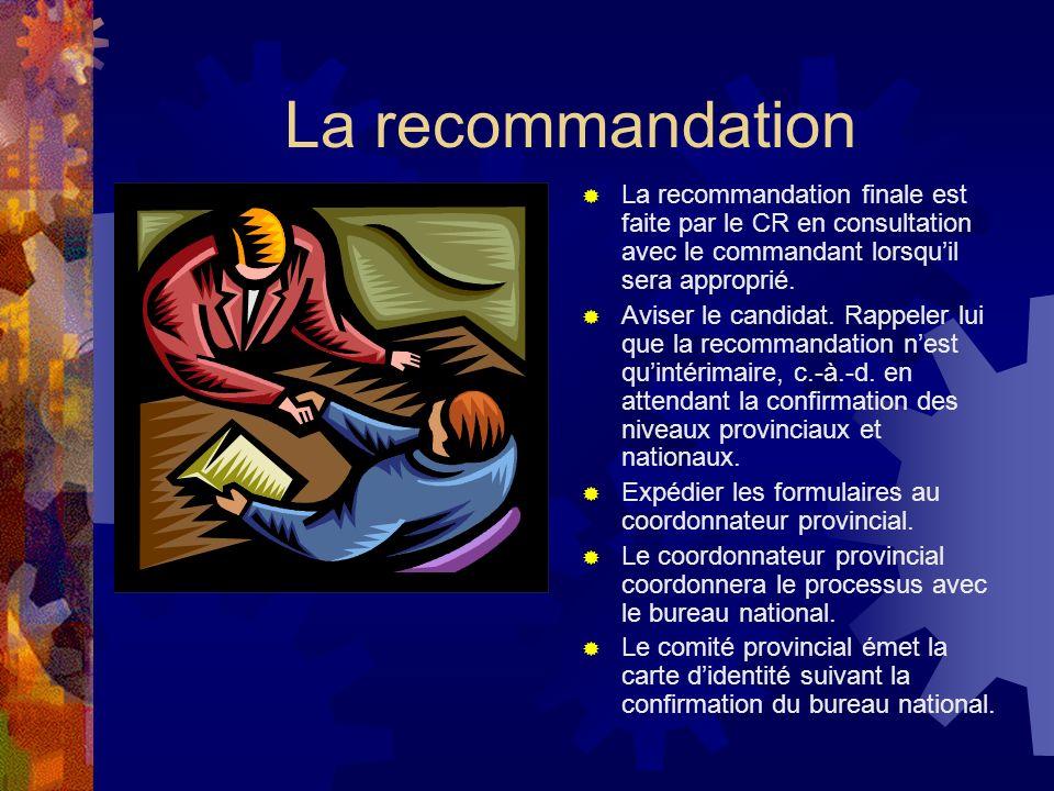 La recommandation La recommandation finale est faite par le CR en consultation avec le commandant lorsqu'il sera approprié.