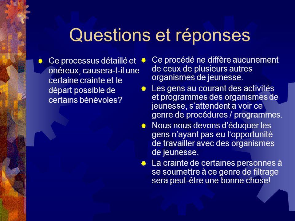Questions et réponses Ce processus détaillé et onéreux, causera-t-il une certaine crainte et le départ possible de certains bénévoles