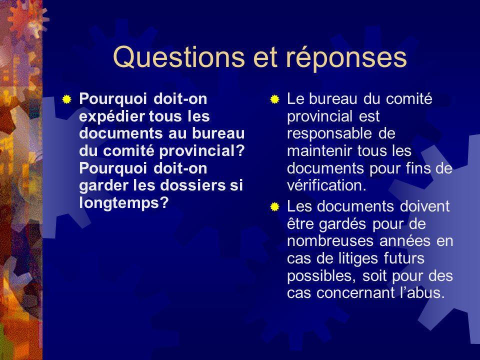 Questions et réponses Pourquoi doit-on expédier tous les documents au bureau du comité provincial Pourquoi doit-on garder les dossiers si longtemps