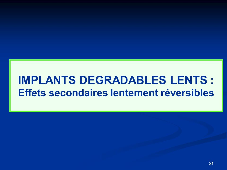 IMPLANTS DEGRADABLES LENTS : Effets secondaires lentement réversibles