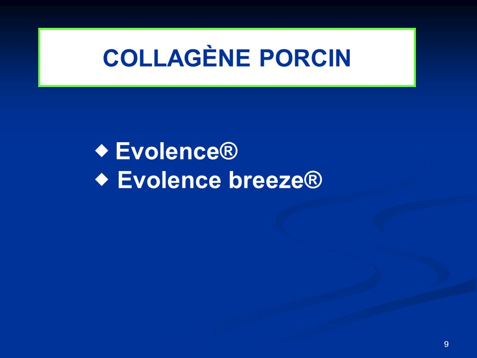 COLLAGÈNE PORCIN  Evolence®  Evolence breeze®