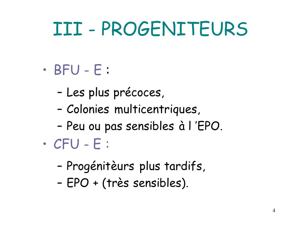 III - PROGENITEURS BFU - E : CFU - E : Les plus précoces,