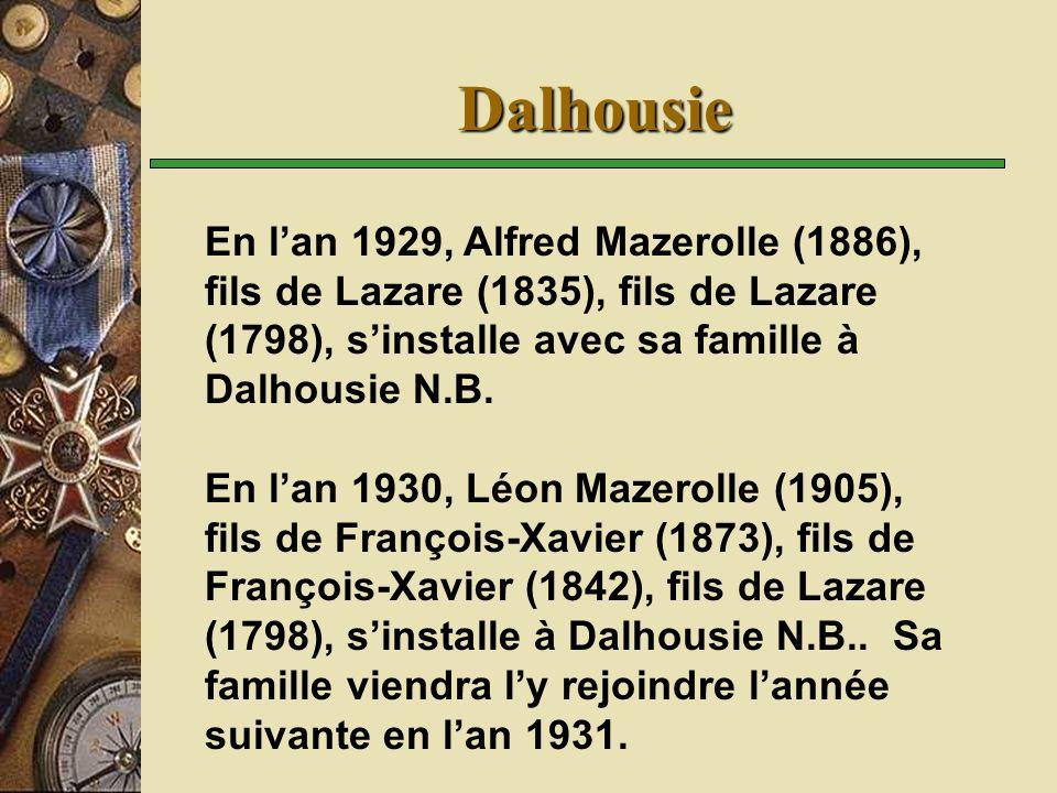 Dalhousie En l'an 1929, Alfred Mazerolle (1886), fils de Lazare (1835), fils de Lazare (1798), s'installe avec sa famille à Dalhousie N.B.