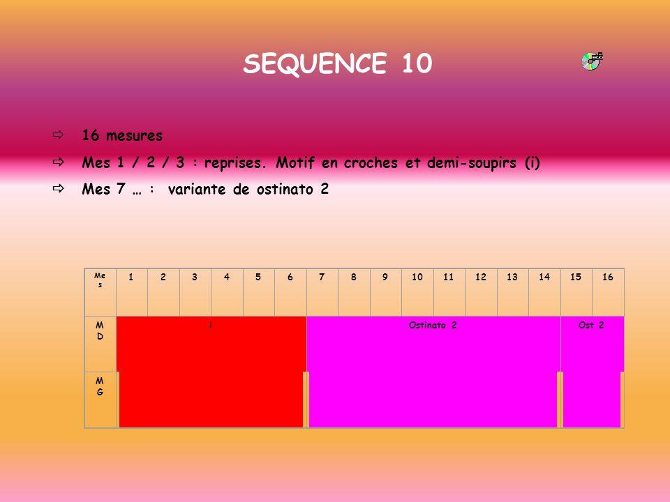 SEQUENCE 10 ð 16 mesures. ð Mes 1 / 2 / 3 : reprises. Motif en croches et demi-soupirs (i)