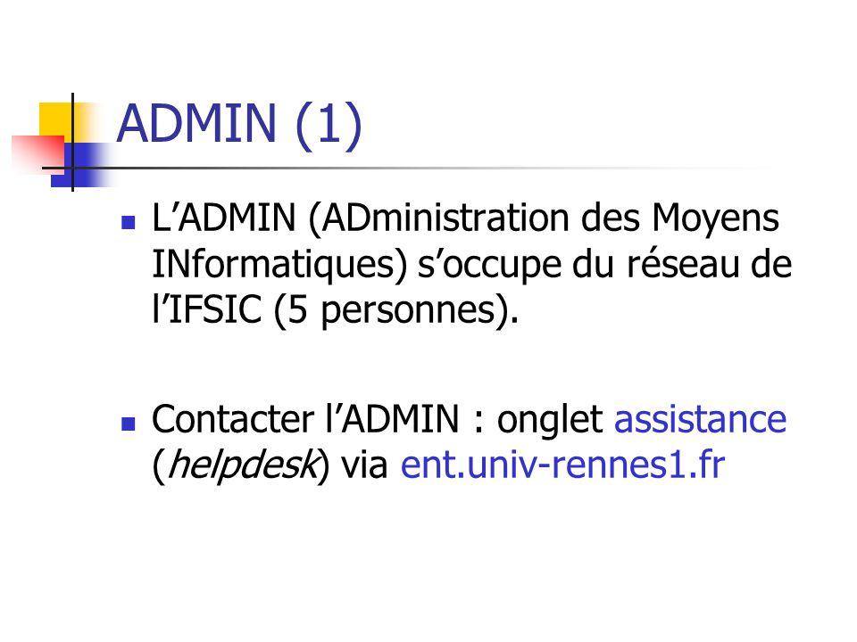 ADMIN (1) L'ADMIN (ADministration des Moyens INformatiques) s'occupe du réseau de l'IFSIC (5 personnes).