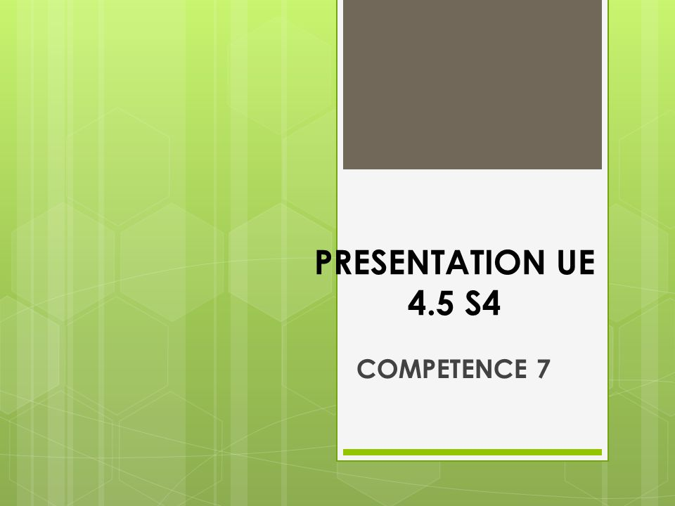 PRESENTATION UE 4.5 S4 COMPETENCE 7