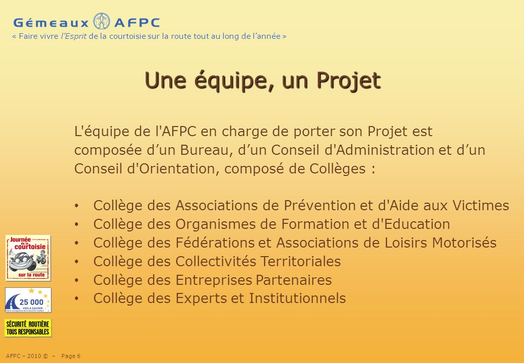 13/02/10Une équipe, un Projet. L équipe de l AFPC en charge de porter son Projet est. composée d'un Bureau, d'un Conseil d Administration et d'un.