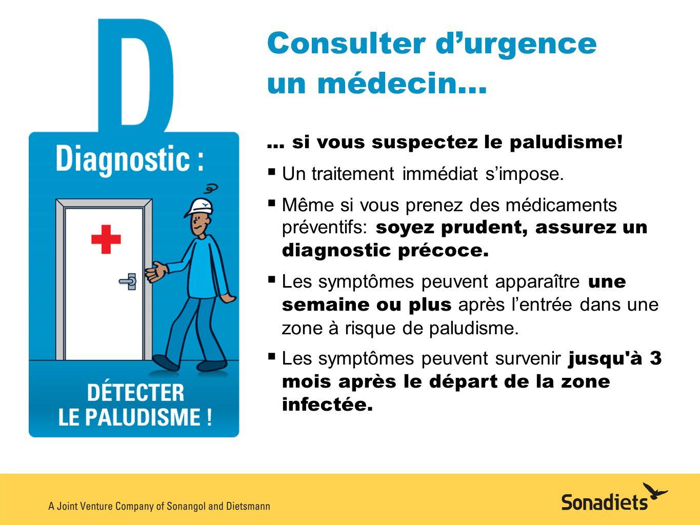 Consulter d'urgence un médecin... ... si vous suspectez le paludisme!