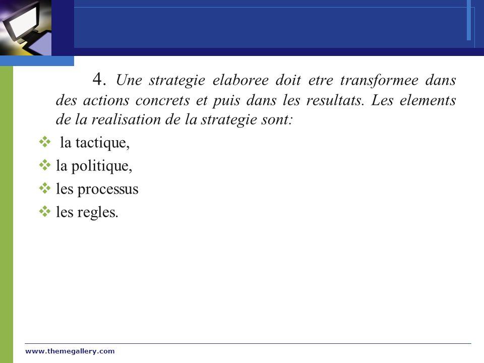4. Une strategie elaboree doit etre transformee dans des actions concrets et puis dans les resultats. Les elements de la realisation de la strategie sont: