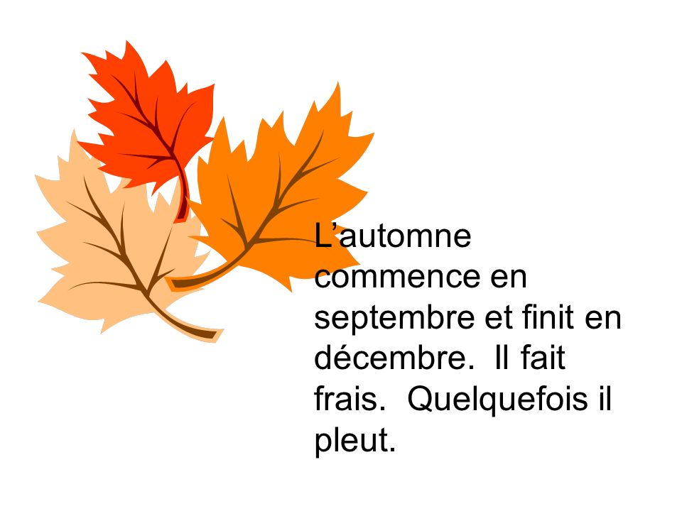 L'automne commence en septembre et finit en décembre. Il fait frais