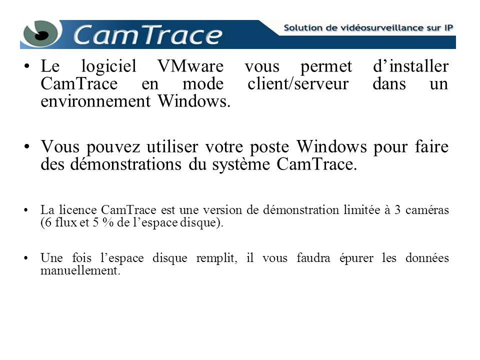 Le logiciel VMware vous permet d'installer CamTrace en mode client/serveur dans un environnement Windows.