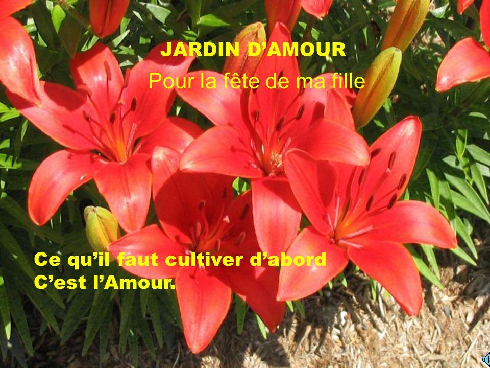 Pour la fête de ma fille JARDIN D'AMOUR