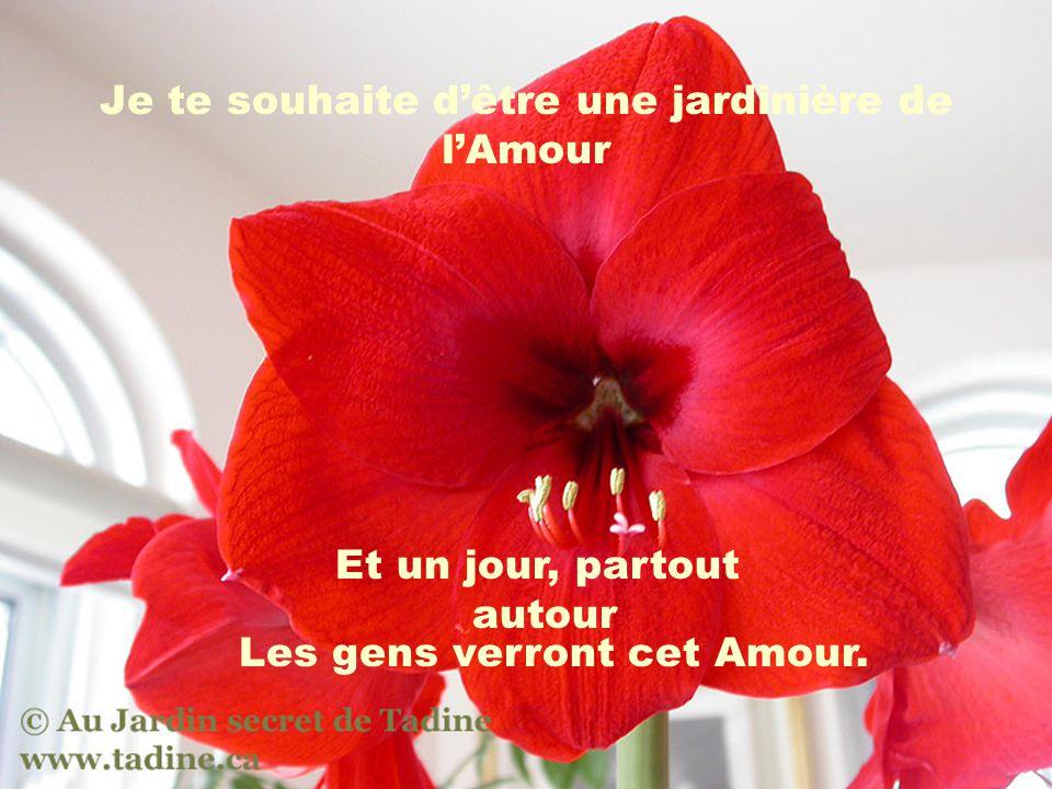 Je te souhaite d'être une jardinière de l'Amour