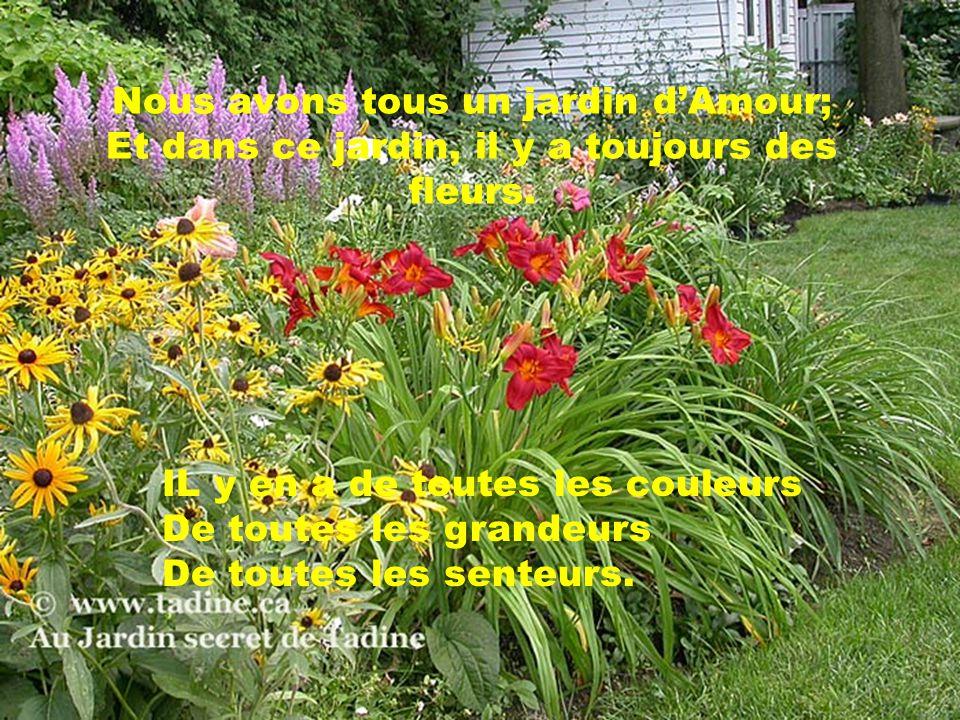 Nous avons tous un jardin d'Amour; Et dans ce jardin, il y a toujours des fleurs.