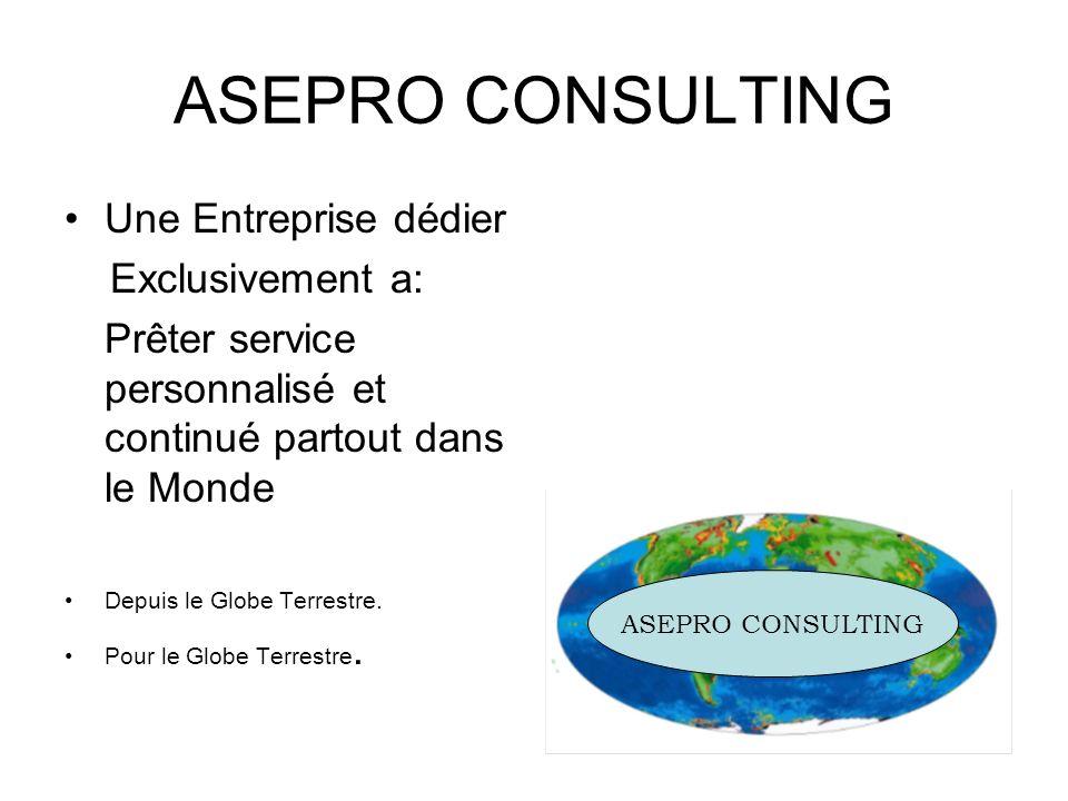ASEPRO CONSULTING Une Entreprise dédier Exclusivement a: