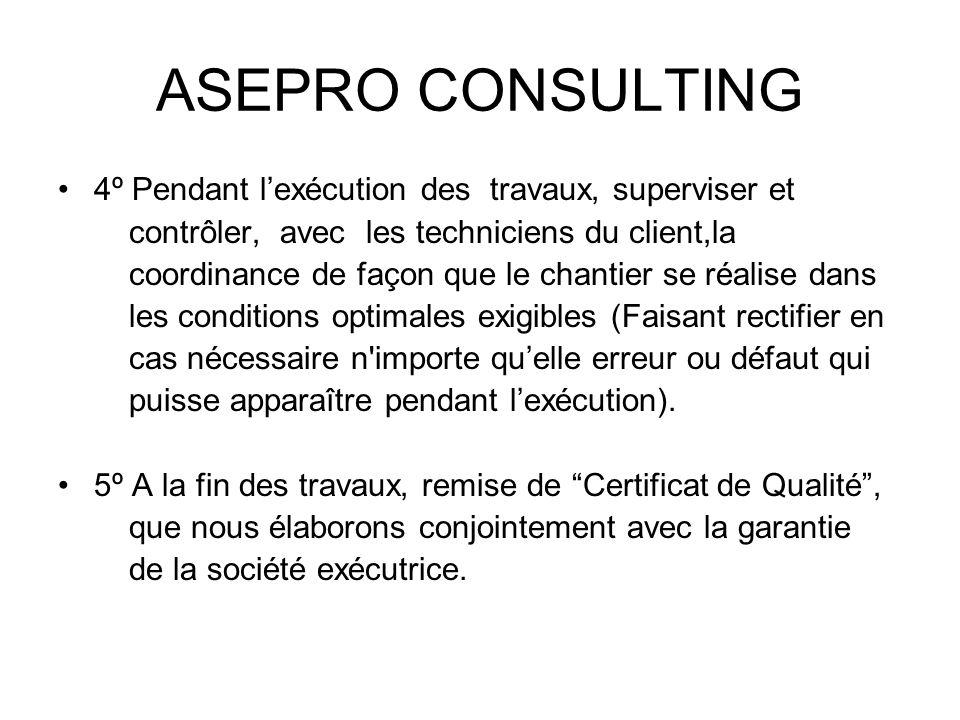ASEPRO CONSULTING 4º Pendant l'exécution des travaux, superviser et