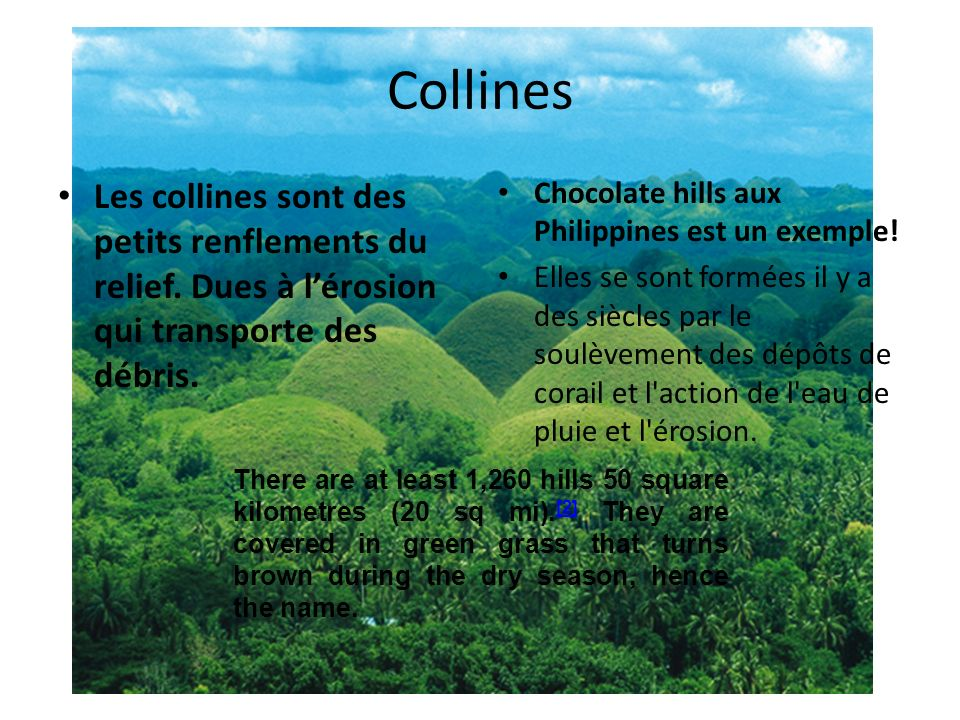 Collines Les collines sont des petits renflements du relief. Dues à l'érosion qui transporte des débris.