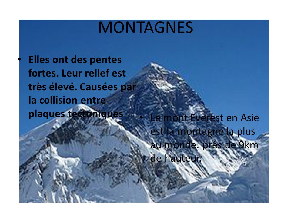 MONTAGNES Elles ont des pentes fortes. Leur relief est très élevé. Causées par la collision entre plaques tectoniques.