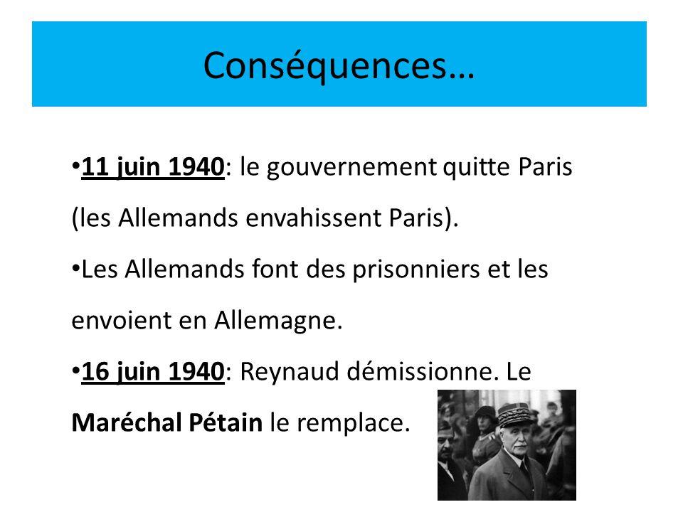 Conséquences… 11 juin 1940: le gouvernement quitte Paris (les Allemands envahissent Paris).