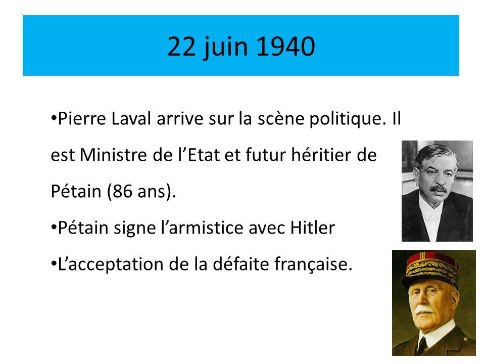 22 juin 1940 Pierre Laval arrive sur la scène politique. Il est Ministre de l'Etat et futur héritier de Pétain (86 ans).