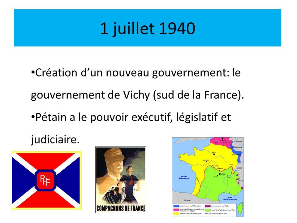 1 juillet 1940 Création d'un nouveau gouvernement: le gouvernement de Vichy (sud de la France).