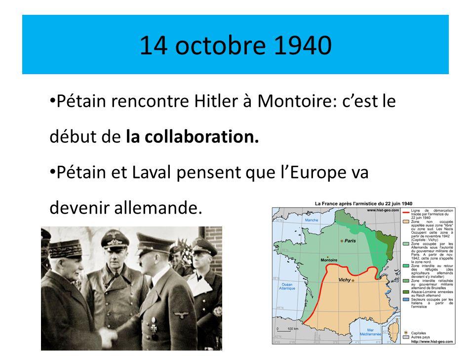 14 octobre 1940 Pétain rencontre Hitler à Montoire: c'est le début de la collaboration.
