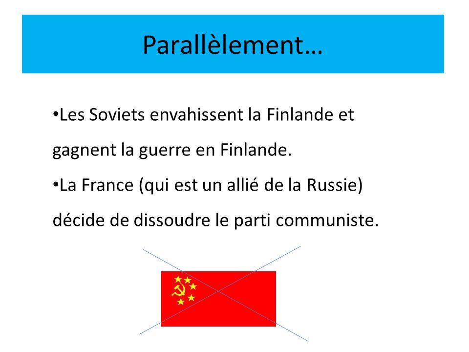Parallèlement… Les Soviets envahissent la Finlande et gagnent la guerre en Finlande.